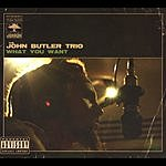 John Butler Trio What You Want (Parental Adivsory)