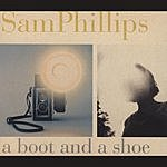 Sam Phillips A Boot And A Shoe