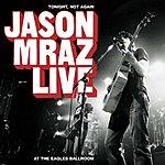 Jason Mraz Tonight, Not Again: Jason Mraz Live At The Eagles Ballroom
