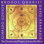 Kronos Quartet Golijov: The Dreams And Prayers Of Isaac The Blind
