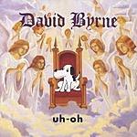 David Byrne Uh-Oh