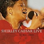 Shirley Caesar Live... He Will Come