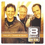 Phillips, Craig & Dean 8 Great Hits: Phillips, Craig & Dean