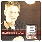 Steven Curtis Chapman 8 Great Hits: Steven Curtis Chapman