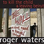 Roger Waters To Kill The Child/Leaving Beirut