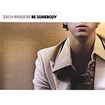 Zach Broocke Be Somebody