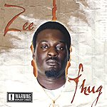 Zee Thug The Highly Underated Gangster (Parental Advisory)