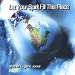 Brother Eugene Jones Let Your Spirit Fill This Place