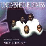 Unfinished Business Are You Ready