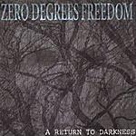 Zero Degrees Freedom A Return To Darkness