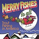 Trout Fishing In America Merry Fishes To All