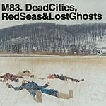 M83 Dead Cities, Red Seas, & Lost Ghosts