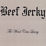 Beef Jerky The Wind Cries Larry