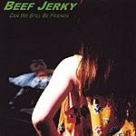 Beef Jerky Can We Still Be Friends?