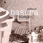 Goodbye July Basura Blanca