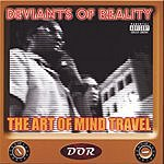 Deviants of Reality The Art Of Mind Travel (Parental Advisory)