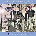measureXmeasure We're Back