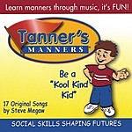 Steve Megaw Tanner's Manners: Be a 'Kool Kind Kid'