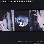 Billy Franklin Ancient Thoughts About You