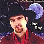 Joel Ray When The Moonlight Comes Again