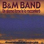 B&M Band Un Giorno Forse Te Lo Raccontero