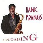 Hank Francis Uploading