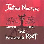Justice Naczycz Water For The Withered Root