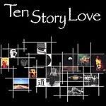 Ten Story Love Ten Story Love