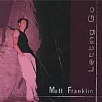 Matt Franklin Letting Go