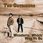 The Outriders Wonderin' Which Way To Go