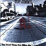Top Jimmy The Good Times Are Killing Me