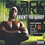 Black Mike Haven't You Heard? (Parental Advisory)