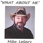 Mike LeGary What About Me