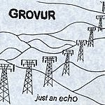 Grovur Just An Echo