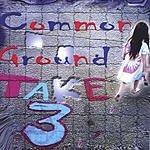 Common Ground Take 3