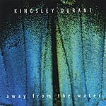 Kingsley Durant Away From The Water