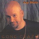 Jay Stulo Gone Crazy