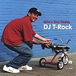 DJ T-Rock Who's Your Daddy