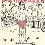 Brian Woodbury All White People Look Alike