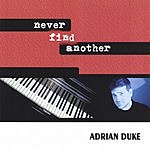 Adrian Duke Never Find Another