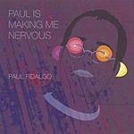 Paul Fidalgo Paul Is Making Me Nervous