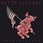 Betty Already Amerimaniacs