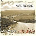 Karl Broadie Nowhere Now Here