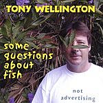 Tony Wellington Some Questions About Fish