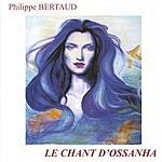 Philippe Bertaud Le Chant D'Ossanha