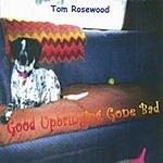 Tom Rosewood Good Upbringing Gone Bad