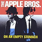 The Apple Bros On An Empty Stomach