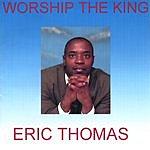 Eric Thomas Worship The King