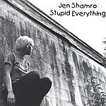 Jen Shamro Stupid Everything