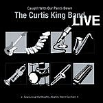 Curtis King Band Curtis King Band Live: Caught With Our Pants Down